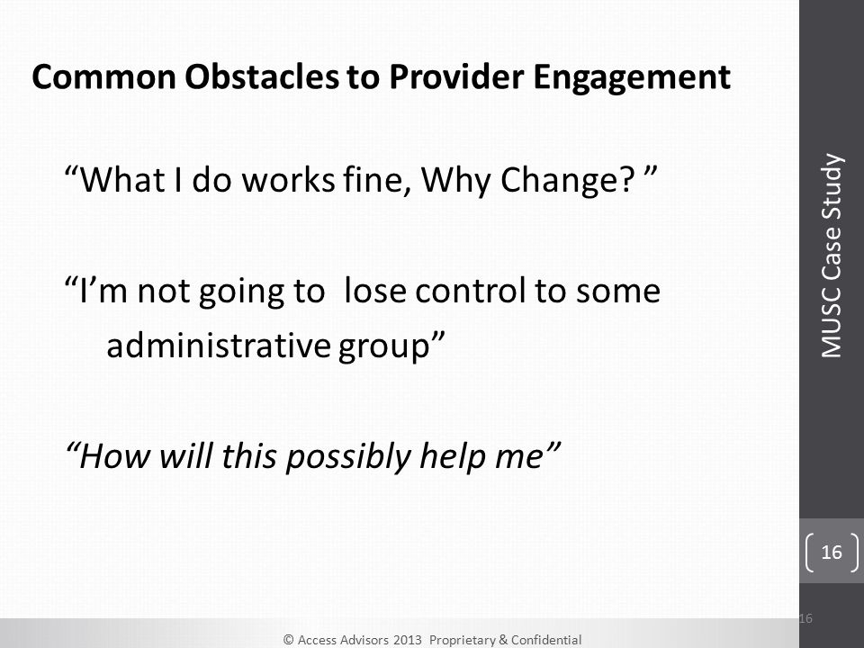 © Access Advisors 2013 Proprietary & Confidential 16 Common Obstacles to Provider Engagement What I do works fine, Why Change.