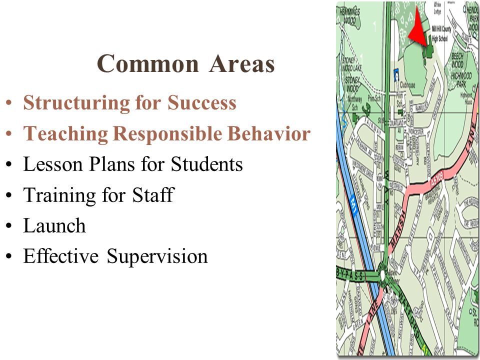 Common Areas Structuring for Success Teaching Responsible Behavior Lesson Plans for Students Training for Staff Launch Effective Supervision