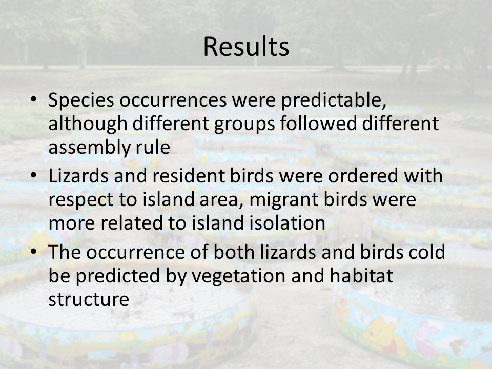 Results Species occurrences were predictable, although different groups followed different assembly rule Lizards and resident birds were ordered with respect to island area, migrant birds were more related to island isolation The occurrence of both lizards and birds cold be predicted by vegetation and habitat structure