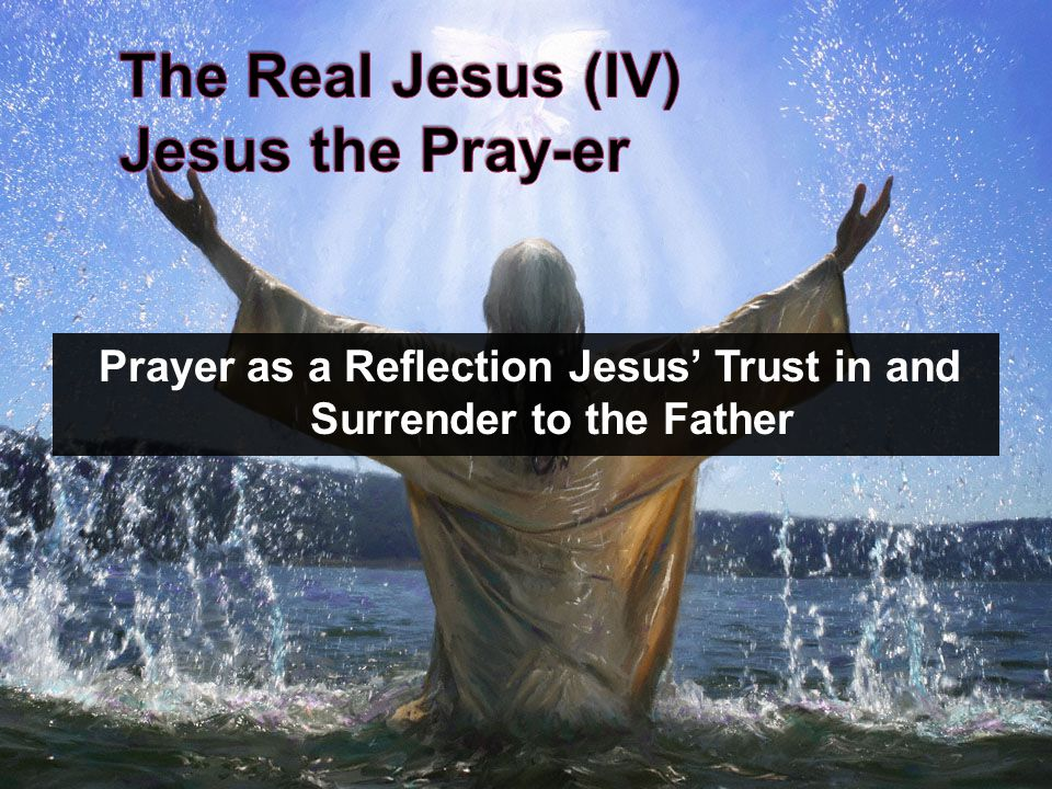 Prayer as a Reflection Jesus' Trust in and Surrender to the Father