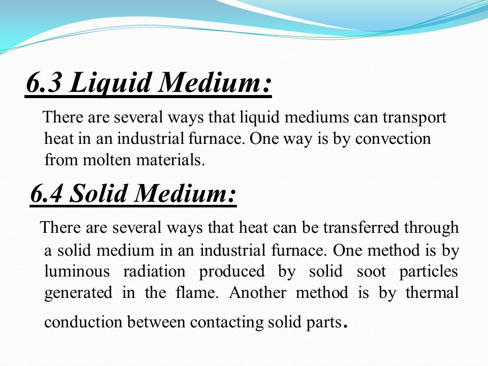 6.3 Liquid Medium: There are several ways that liquid mediums can transport heat in an industrial furnace.