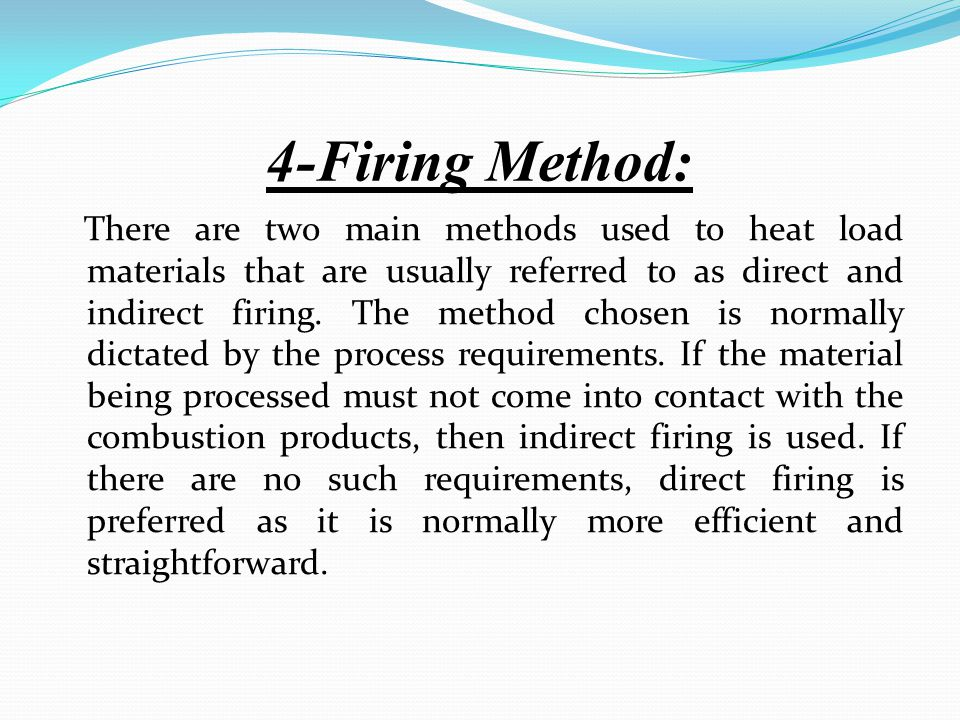 4-Firing Method: There are two main methods used to heat load materials that are usually referred to as direct and indirect firing.