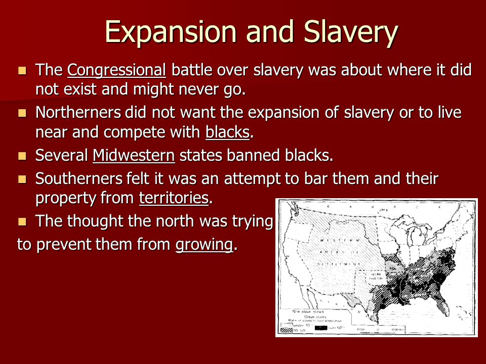 Expansion and Slavery The Congressional battle over slavery was about where it did not exist and might never go.