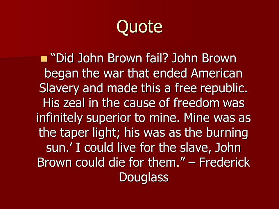 Quote Did John Brown fail.