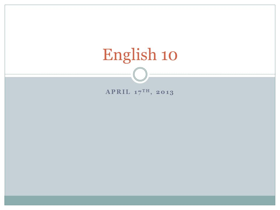APRIL 17 TH, 2013 English 10