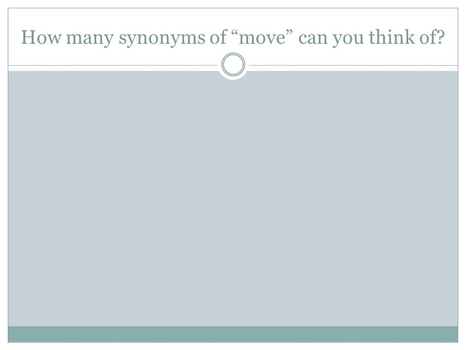 "How many synonyms of ""move"" can you think of?"