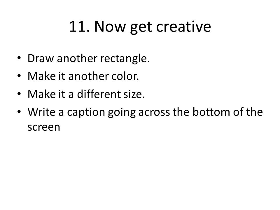 11. Now get creative Draw another rectangle. Make it another color.