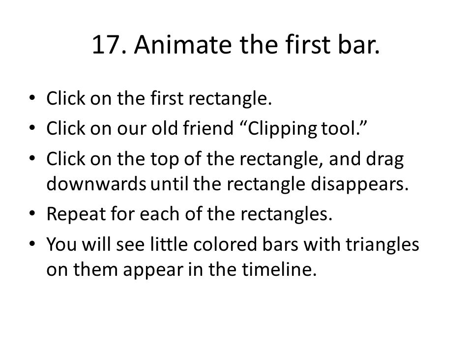 17. Animate the first bar. Click on the first rectangle.