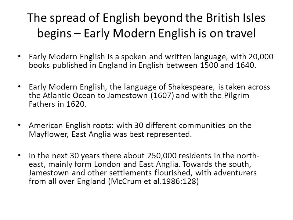 The spread of English beyond the British Isles begins – Early Modern English is on travel Early Modern English is a spoken and written language, with