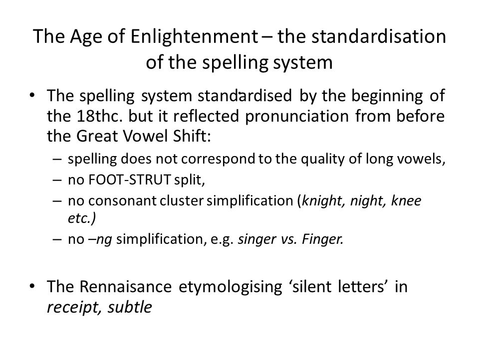 The Age of Enlightenment – the standardisation of the spelling system.