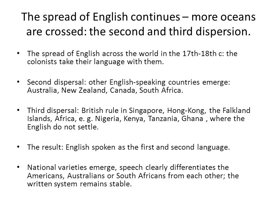 The spread of English continues – more oceans are crossed: the second and third dispersion. The spread of English across the world in the 17th-18th c: