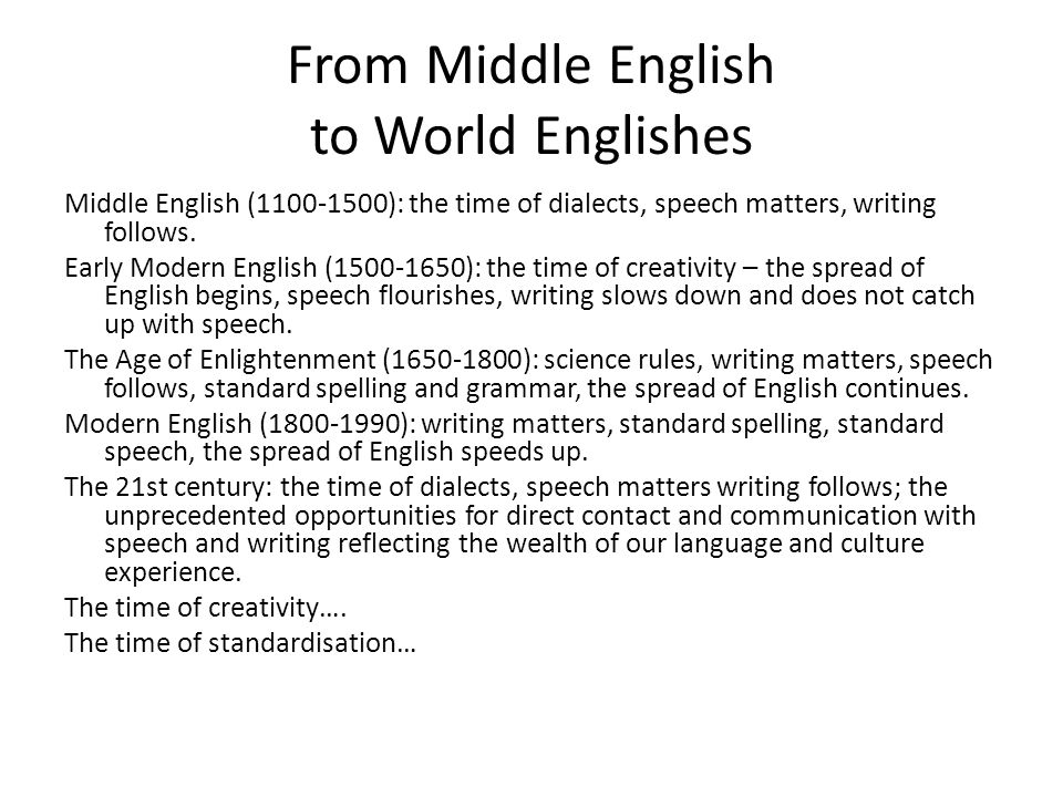 From Middle English to World Englishes Middle English (1100-1500): the time of dialects, speech matters, writing follows.