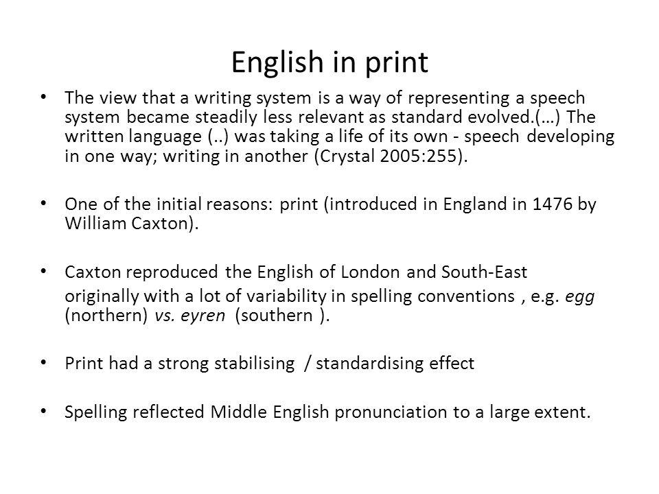 Major pronunciation changes after print had been establisehd Great Vowel Shift – All long vowels change pronunciation: /i:/ & /u:/ diphthongise, mid vowels rise, e.g.