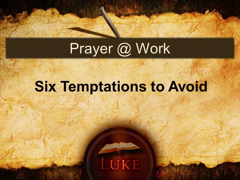 Six Temptations to Avoid