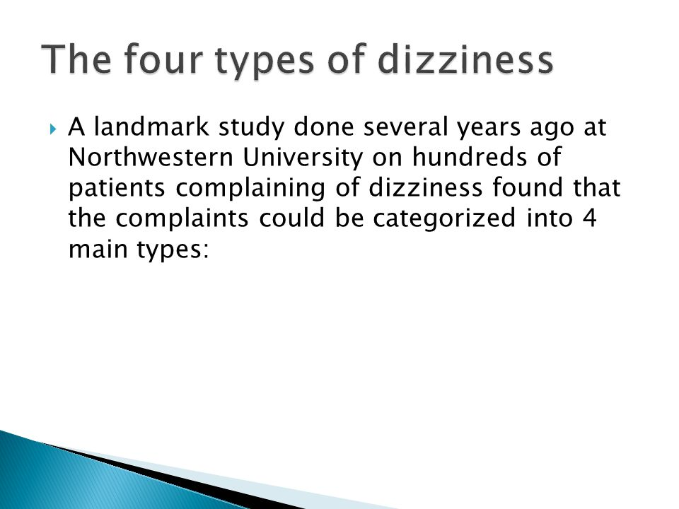  A landmark study done several years ago at Northwestern University on hundreds of patients complaining of dizziness found that the complaints could