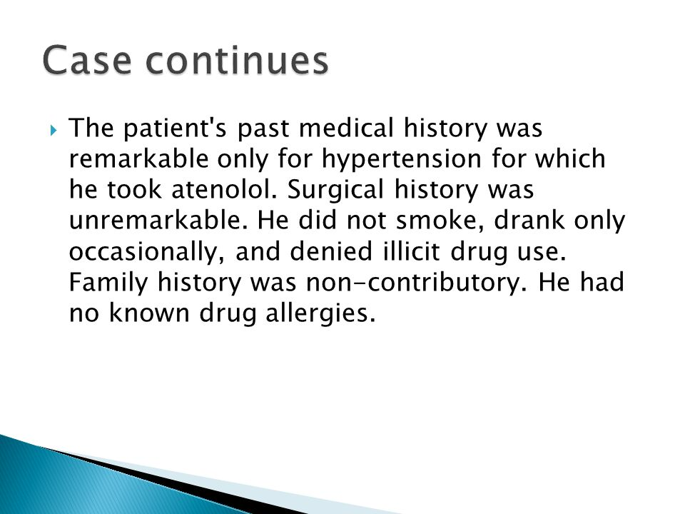  The patient's past medical history was remarkable only for hypertension for which he took atenolol. Surgical history was unremarkable. He did not sm