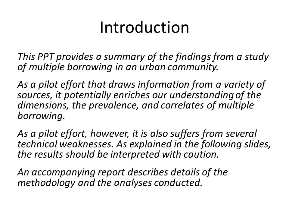 Introduction This PPT provides a summary of the findings from a study of multiple borrowing in an urban community.