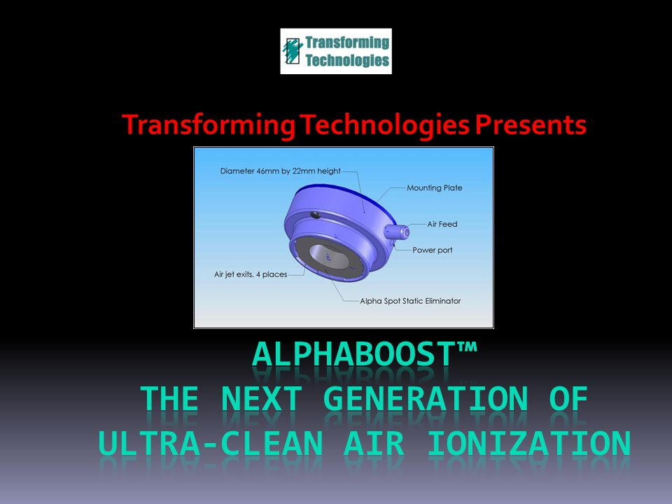 Alpha Emitter Technology – the Engine in AlphaBoost ® Alpha Technology Uses  No High Voltage (kV)  No Emitter Points  No Electrical Power Alpha Technology Requires  No Cleaning  No Adjusting