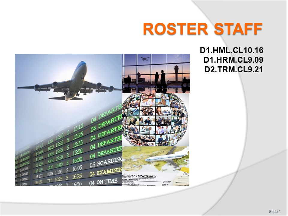 Roster staff This Unit comprises four Elements: 1.Identify the role of rosters 2.Explain the operational aspects of employment instruments 3.Generate staff rosters 4.Update staffing records Slide 2