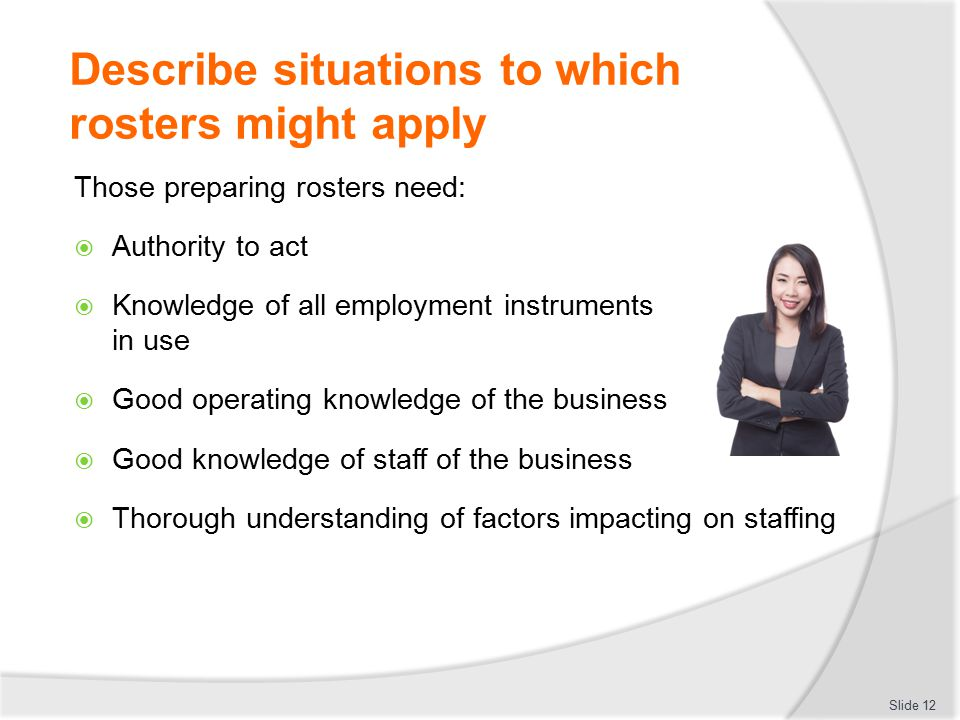 Describe situations to which rosters might apply Those preparing rosters need:  Authority to act  Knowledge of all employment instruments in use  G