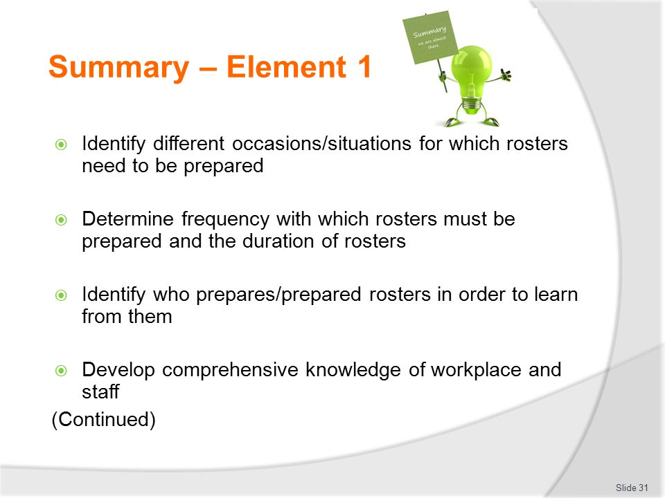 Summary – Element 1  Identify different occasions/situations for which rosters need to be prepared  Determine frequency with which rosters must be p