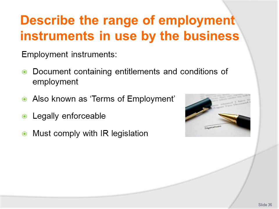 Describe the range of employment instruments in use by the business Employment instruments:  Document containing entitlements and conditions of emplo