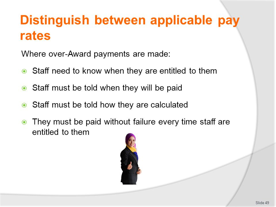 Distinguish between applicable pay rates Where over-Award payments are made:  Staff need to know when they are entitled to them  Staff must be told