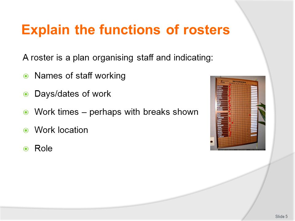 Summary – Element 2  Identify and be able to differentiate between leave and break types and eligibility and entitlements  Identify legislated requirements and obligations which apply to the development of staff rosters  Learn requirements which apply to specific work- related incidents which have the capacity to impact roster formulation/operation.