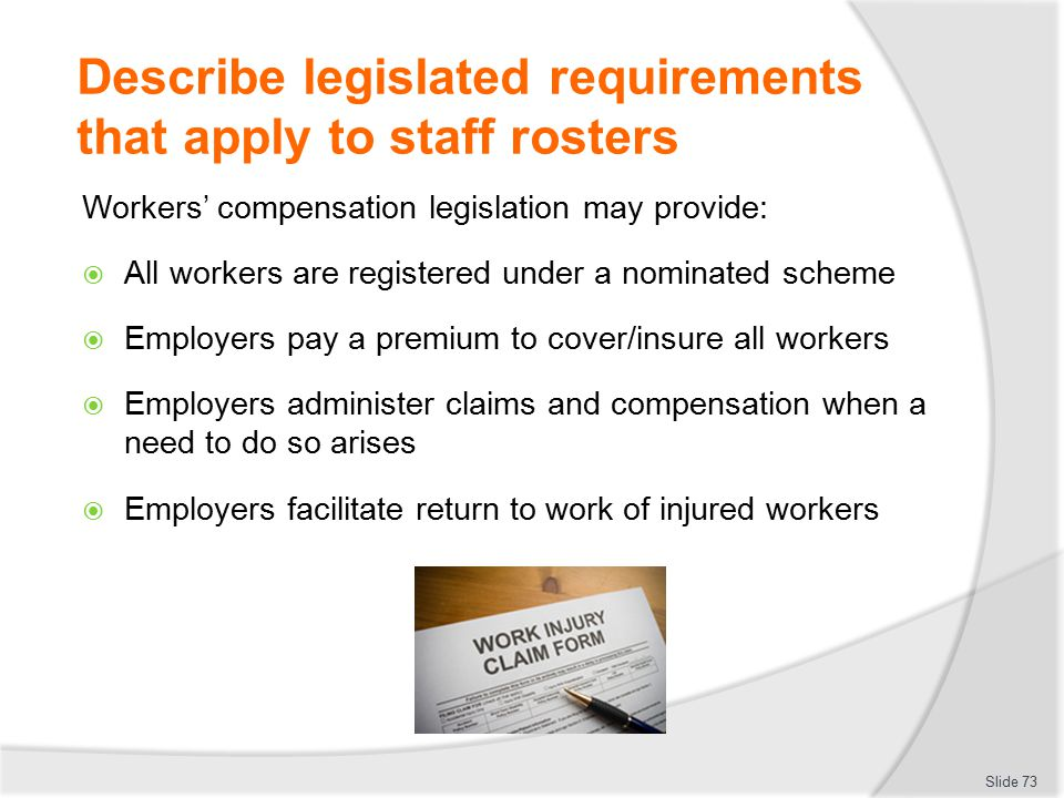 Describe legislated requirements that apply to staff rosters Workers' compensation legislation may provide:  All workers are registered under a nomin