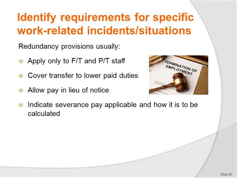 Identify requirements for specific work-related incidents/situations Redundancy provisions usually:  Apply only to F/T and P/T staff  Cover transfer