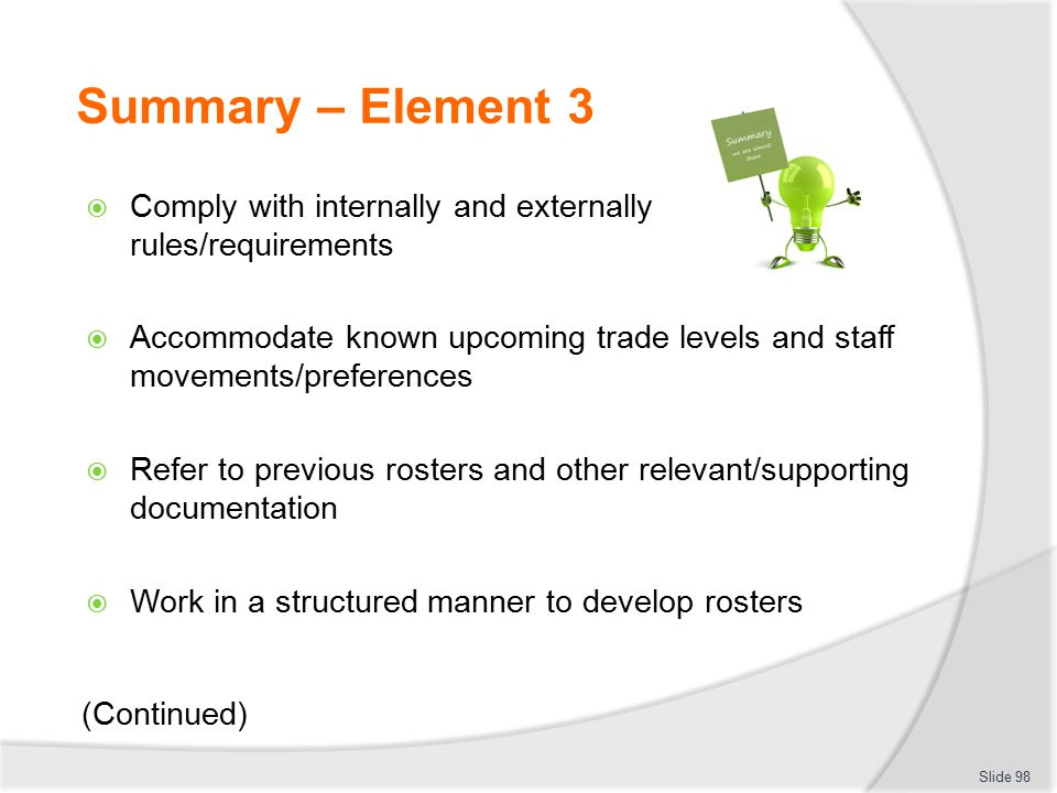 Summary – Element 3  Comply with internally and externally rules/requirements  Accommodate known upcoming trade levels and staff movements/preferenc