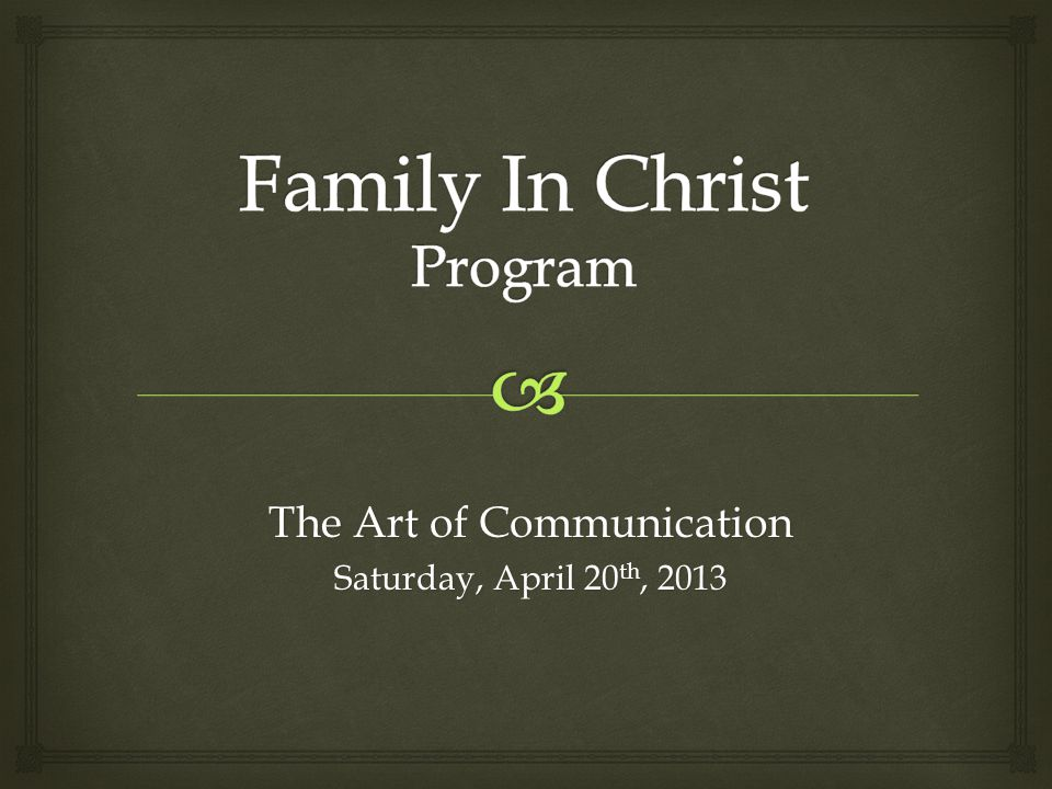 The Art of Communication Saturday, April 20 th, 2013