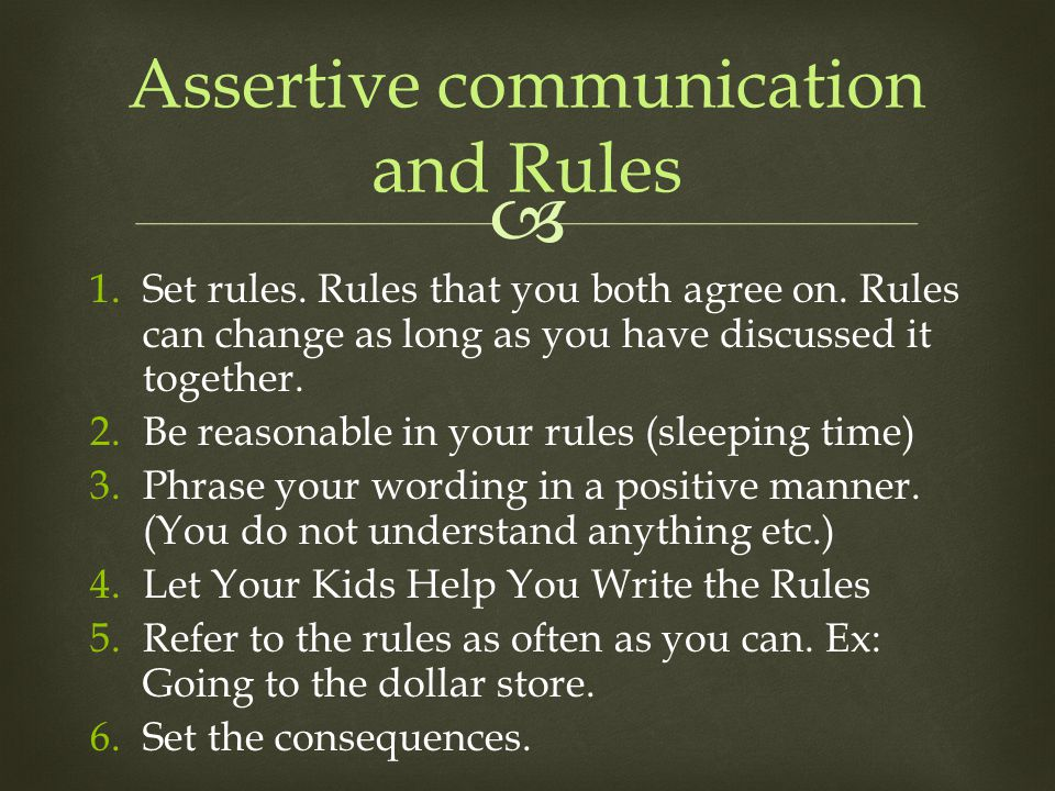  Assertive communication and Rules 1.Set rules. Rules that you both agree on.