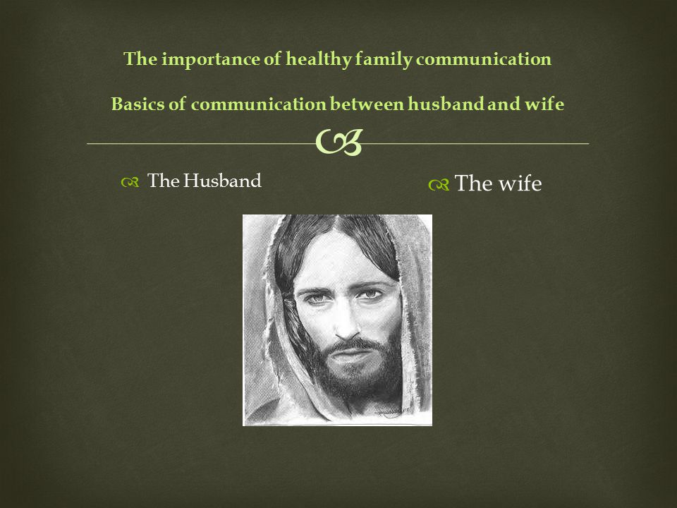  The importance of healthy family communication Basics of communication between husband and wife  The Husband  The wife