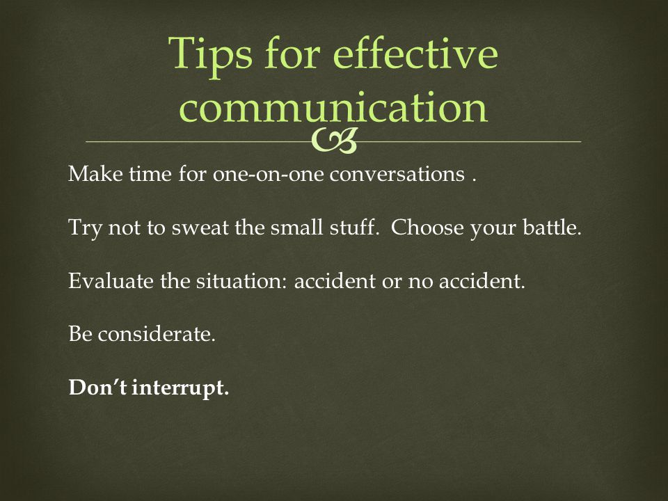  Make time for one-on-one conversations. Try not to sweat the small stuff. Choose your battle. Evaluate the situation: accident or no accident. Be co