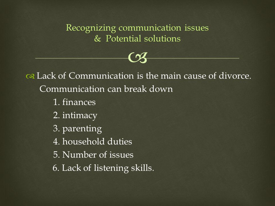 Recognizing communication issues & Potential solutions  Lack of Communication is the main cause of divorce. Communication can break down 1. finance