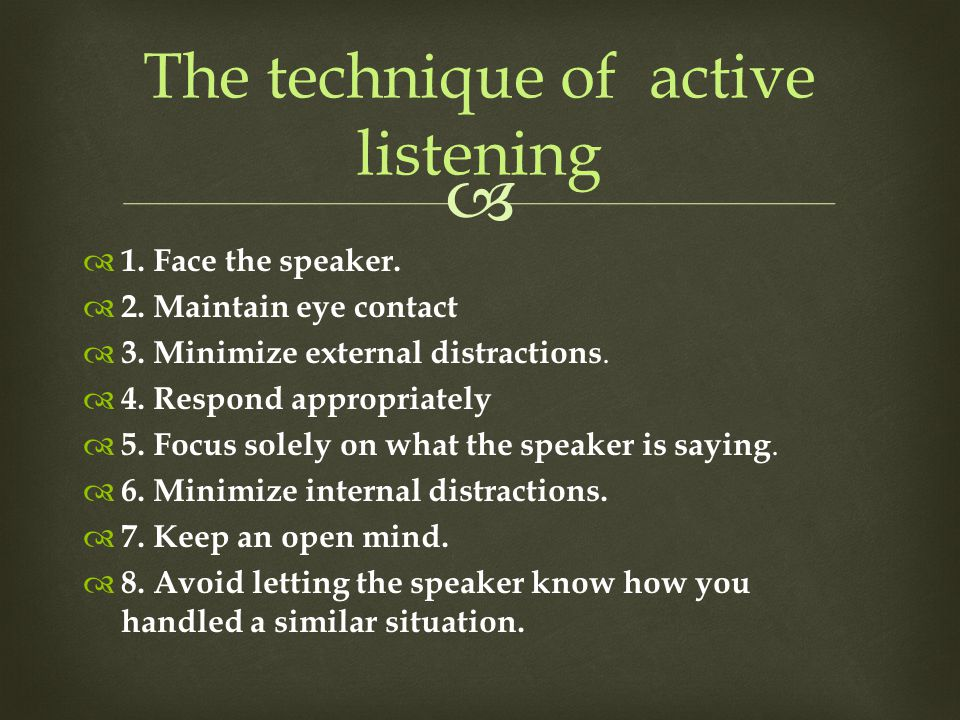 The technique of active listening  1. Face the speaker.