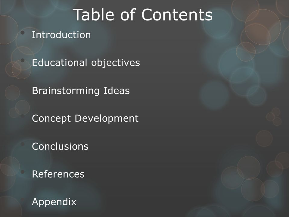 Table of Contents Introduction Educational objectives Brainstorming Ideas Concept Development Conclusions References Appendix