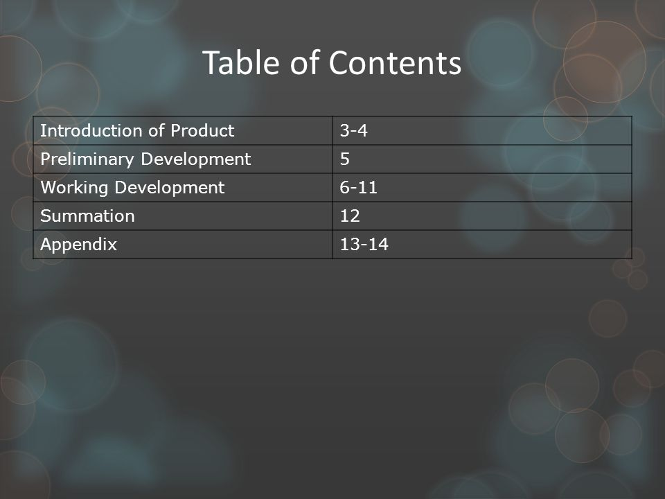 Table of Contents Introduction of Product3-4 Preliminary Development5 Working Development6-11 Summation12 Appendix13-14