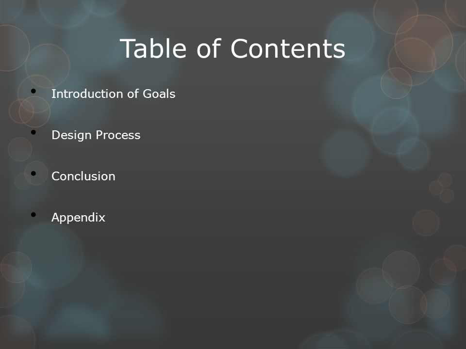Table of Contents Introduction of Goals Design Process Conclusion Appendix