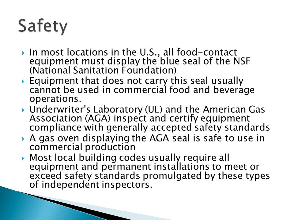  In most locations in the U.S., all food-contact equipment must display the blue seal of the NSF (National Sanitation Foundation)  Equipment that does not carry this seal usually cannot be used in commercial food and beverage operations.