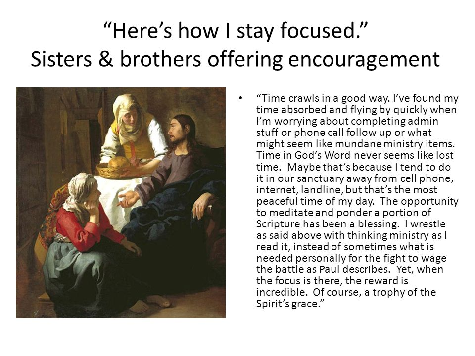 Here's how I stay focused. Sisters & brothers offering encouragement Time crawls in a good way.