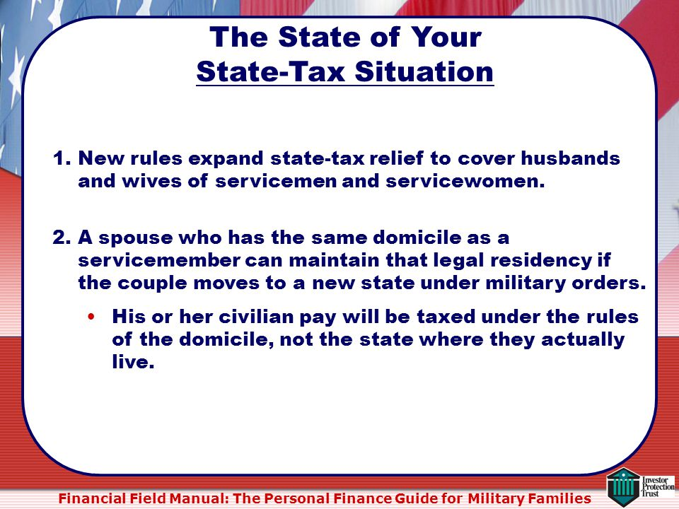 Financial Field Manual: The Personal Finance Guide for Military Families 1.New rules expand state-tax relief to cover husbands and wives of servicemen and servicewomen.