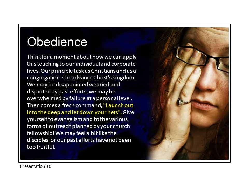 Presentation 16 Obedience Think for a moment about how we can apply this teaching to our individual and corporate lives.
