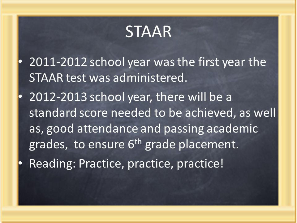 STAAR 2011-2012 school year was the first year the STAAR test was administered.