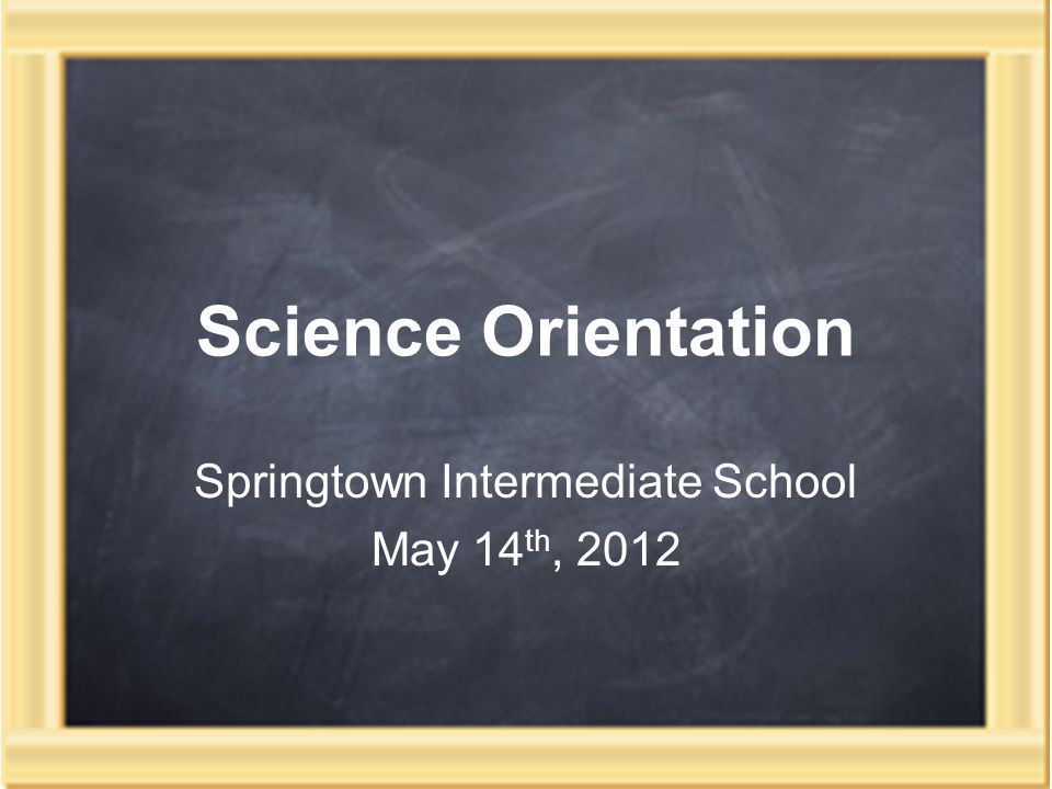 Science Orientation Springtown Intermediate School May 14 th, 2012