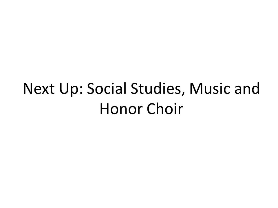 Next Up: Social Studies, Music and Honor Choir