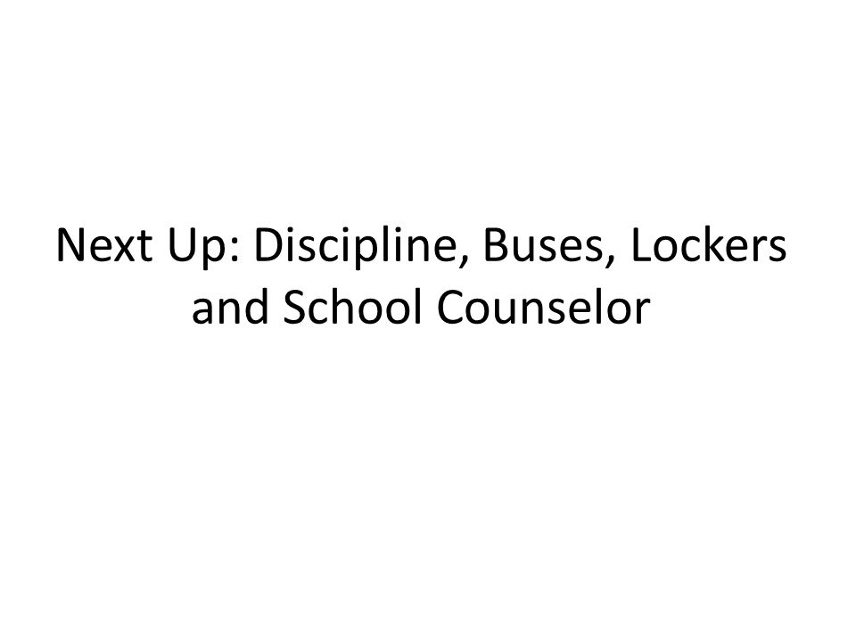 Next Up: Discipline, Buses, Lockers and School Counselor