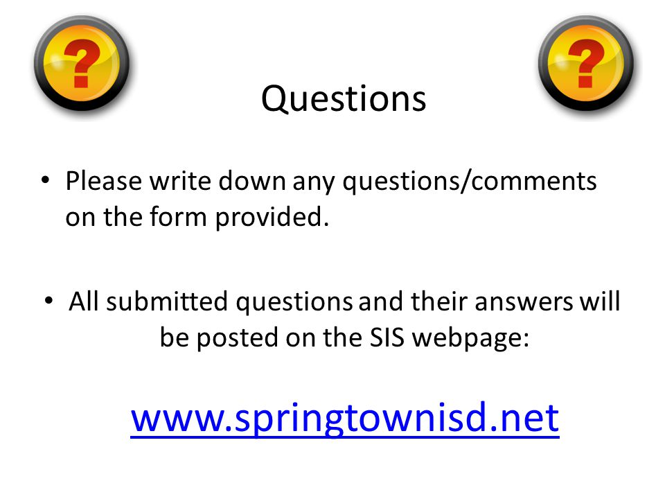 Please write down any questions/comments on the form provided.
