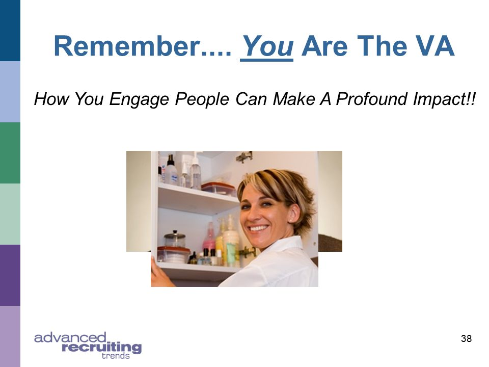 Remember.... You Are The VA 38 How You Engage People Can Make A Profound Impact!!